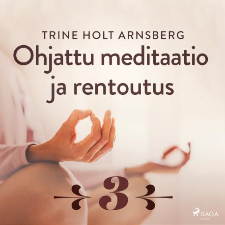 Ohjattu meditaatio ja rentoutus - Osa 3