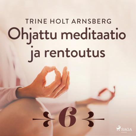 Ohjattu meditaatio ja rentoutus - Osa 6