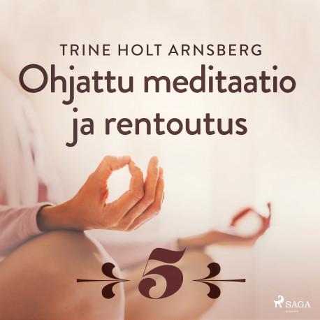 Ohjattu meditaatio ja rentoutus - Osa 5