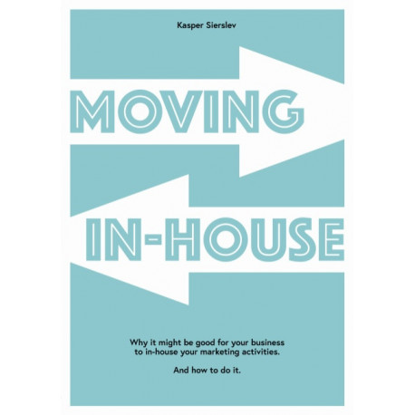 Moving In-house: Why it might be good for your business to in-house your marketing activities. And how to do it.