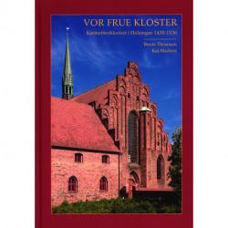 Vor Frue Kloster: Karmeliterklostret i Helsingør 1430-1536