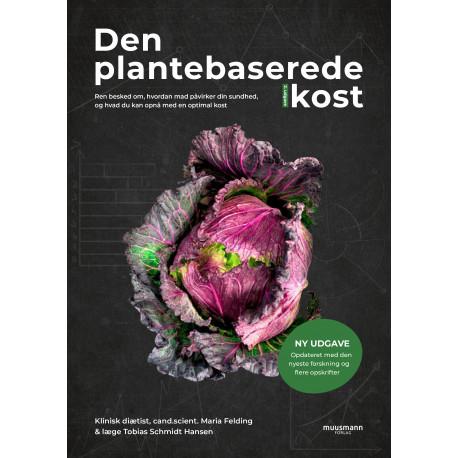 Den plantebaserede kost (Ny udgave): Ren besked om, hvordan mad påvirker din sundhed, og hvad du kan opnå med en optimal kost