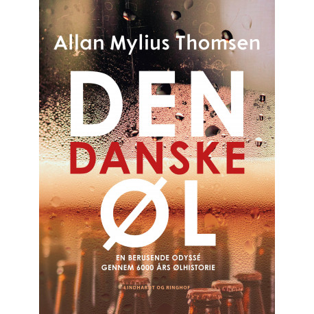 Den danske øl. En berusende odyssé gennem 6000 års ølhistorie