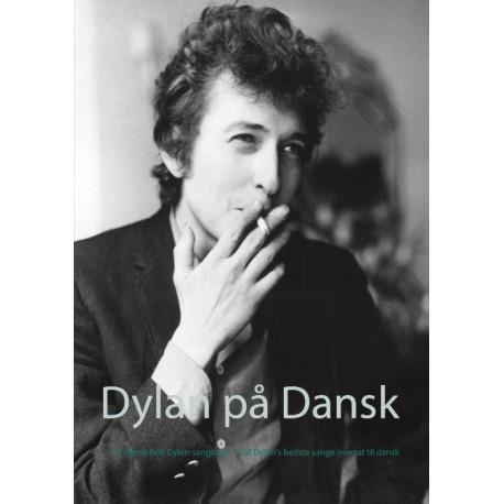 Dylan på Dansk: En dansk Bob Dylan-sangbog - 72 af Dylan's bedste sange oversat til dansk