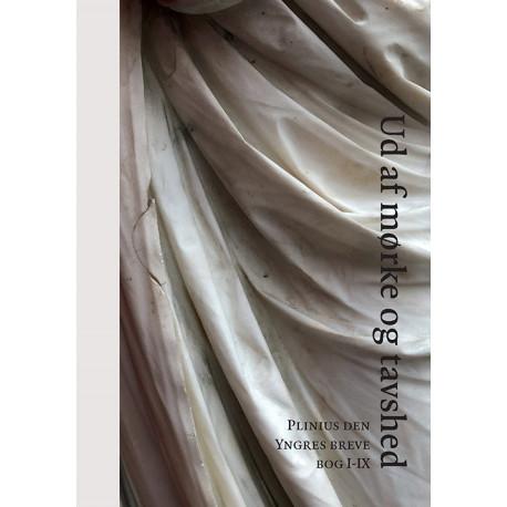 Ud af mørke og tavshed: Plinius den Yngres breve bog I-IX