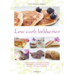 Low carb lækkerier: Boost din sundhed og få stabilt blodsukker med 90 lækre opskrifter på desserter og bagværk - uden mel og sukker