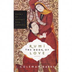 Rumi: The Book of Love : Poems of Ecstasy and Longing