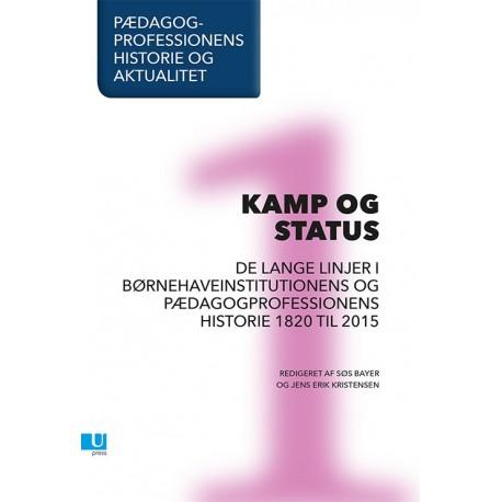 Pædagogprofessionens historie og aktualitet - Kamp og status: de lange linjer i børnehaveinstitutionens og pædagogprofessionens historie 1820-2015 (Bind 1)