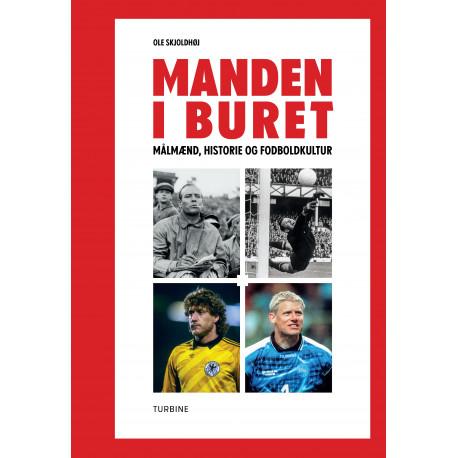 Manden i buret: Målmænd, historie og fodboldkultur
