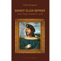 Bandit eller befrier: Cesare Borgias dramatiske liv og død