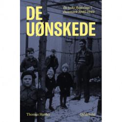 De uønskede: De tyske flygtninge i Danmark 1945-1949