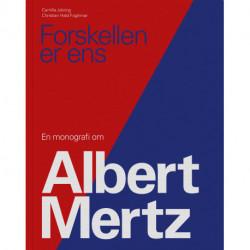Forskellen er ens: En monografi om Albert Mertz