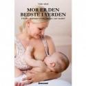 Mor er den bedste i verden: hvorfor vil kvinder så ikke længere være mødre