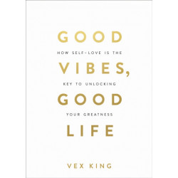 Good Vibes, Good Life: How Self-Love Is the Key to Unlocking Your Greatness: THE -1 SUNDAY TIMES BESTSELLER