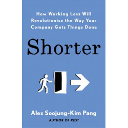 Shorter: How Working Less Will Revolutionise the Way Your Company Gets Things Done
