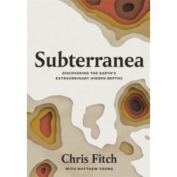 Subterranea: Discovering the Earth's Extraordinary Hidden Depths