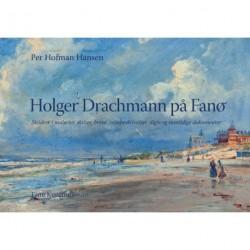 Holger Drachmann på Fanø: skildret i malerier, skitser, breve, rejsebeskrivelser, digte og samtidige dokumenter