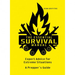 The Essential Survival Manual: Expert Advice for Extreme Situations - A Prepper's Guide