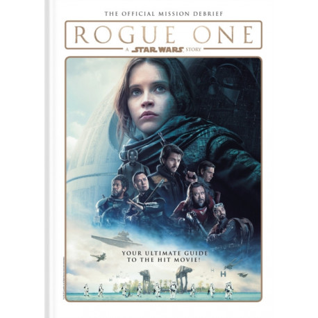Rogue One: A Star Wars Story: The Official Mission Debrief