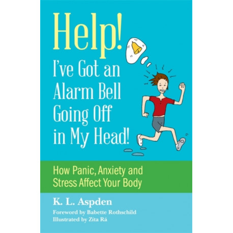 Help! I've Got an Alarm Bell Going Off in My Head!: How Panic, Anxiety and Stress Affect Your Body