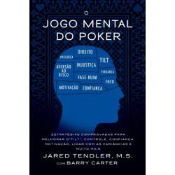 O Jogo Mental do Poker: Estrategias comprovadas para melhorar o controle de 'tilt', confianca, motivacao, e como lidar com as variancias e muito mais