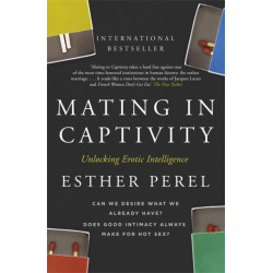 Mating in Captivity: How to keep desire and passion alive in long-term relationships