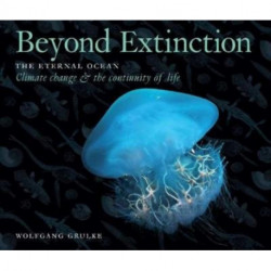 Beyond Extinction: The Eternal Ocean. Climate Change & the Continuity of Life