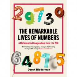 The Remarkable Lives of Numbers: A Mathematical Compendium from 1 to 200