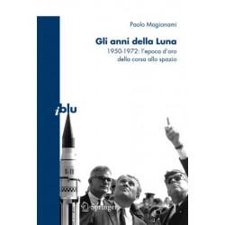 Gli Anni Della Luna: 1950-1972: l'Epoca d'Oro Della Corsa Allo Spazio