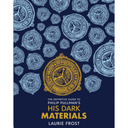 The Definitive Guide to Philip Pullman's His Dark Materials: The Original Trilogy