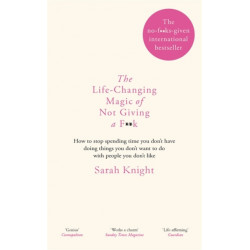 The Life-Changing Magic of Not Giving a F**k: The bestselling book everyone is talking about