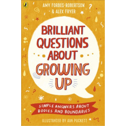 Brilliant Questions About Growing Up: Simple Answers About Bodies and Boundaries
