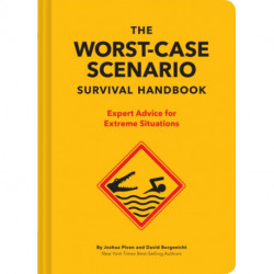 The NEW Worst-Case Scenario Survival Handbook: Expert Advice for Extreme Situations