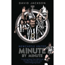 Newcastle United Minute by Minute: The Magpies' Most Historic Moments