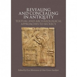 Revealing and concealing in antiquity: textual and archaeological approaches to secrecy