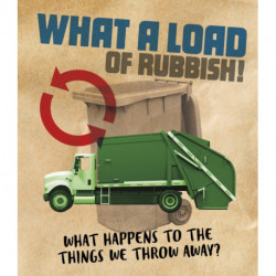 What a Load of Rubbish!: What happens to the things we throw away?