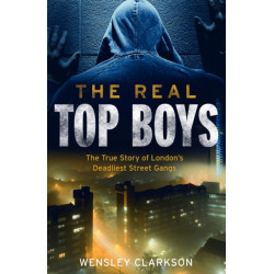 The Real Top Boys: The True Story of London's Deadliest Street Gangs