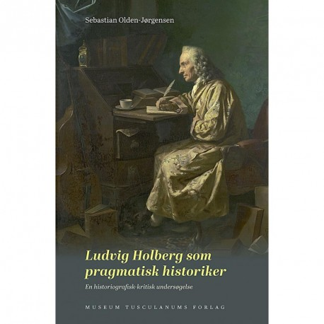 Ludvig Holberg som pragmatisk historiker: en historiografisk-kritisk undersøgelse