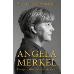 Angela Merkel: Europe's Most Influential Leader [Expanded and Updated Edition]