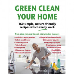 Green Clean Your Home: 160 simple, nature-friendly recipes which really work
