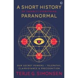 A Short History of (Nearly) Everything Paranormal: Our Secret Powers - Telepathy, Clairvoyance & Precognition