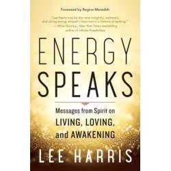 Energy Speaks: Messages from Spirit on Living, Loving, and Awakening