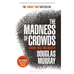 The Madness of Crowds: Gender, Race and Identity- THE SUNDAY TIMES BESTSELLER