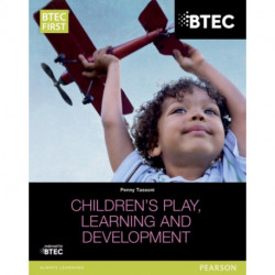 BTEC Level 2 Firsts in Children's Play, Learning and Development Student Book