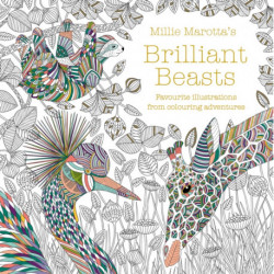 Millie Marotta's Brilliant Beasts: A collection for colouring adventures