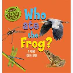 Who Ate the Frog?: A Pond Food Chain