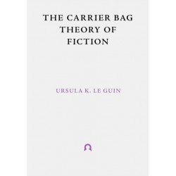 The Carrier Bag Theory of Fiction