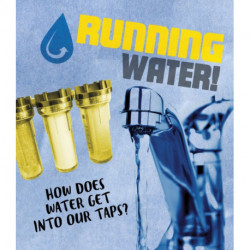 Running Water!: How does water get into our taps?