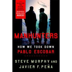 Manhunters: How We Took Down Pablo Escobar