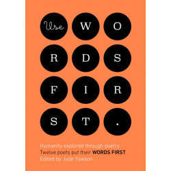 Use Words First: Humanity explored through poetry. Twelve poets put their words first